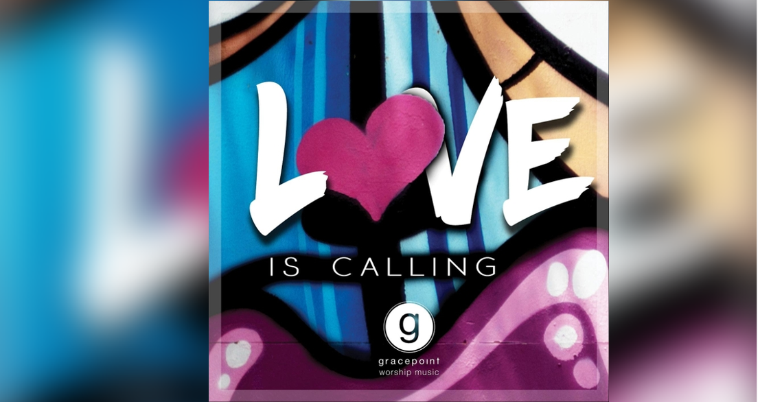 Gracepoint Worship Music: Love Is Calling