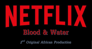 Blood & Water – Another Original African Production by Netflix