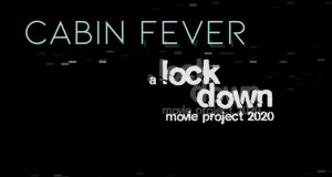 Cabin Fever – A Lockdown Movie Project